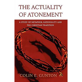 The Actuality of Atonement A Study of Metaphor Rationality and the Christian Tradition by Gunton & Colin E.