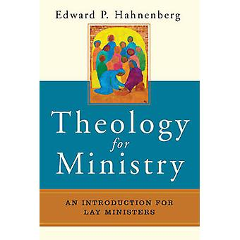 Theology for Ministry An Introduction for Lay Ministers by Hahnenberg & Edward P