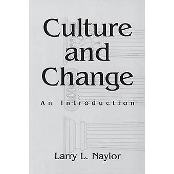 Culture and Change An Introduction by Naylor & Larry