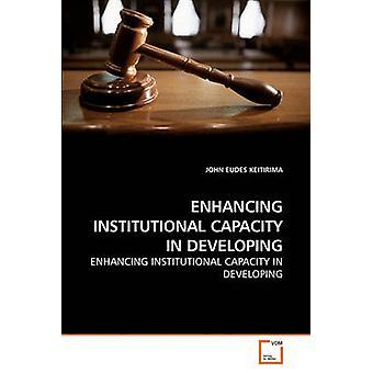 ENHANCING INSTITUTIONAL CAPACITY IN DEVELOPING by KEITIRIMA & JOHN EUDES