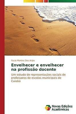 Envelhecer e envelhecer na profisso docente by Dos Anjos Paula Martins