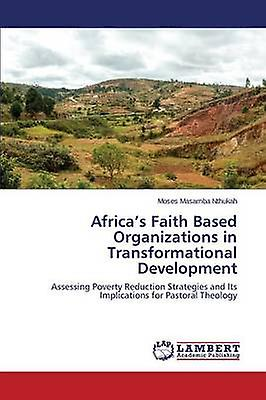 Africas Faith Based Organizations in Transformational Development by Masamba Nthukah Moses