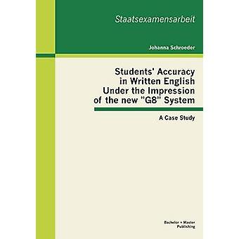Students Accuracy in Written English Under the Impression of the new G8 System A Case Study by Schroeder & Johanna