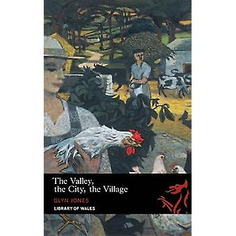 The Valley - The City - The Village by Glyn Jones - 9781906998134 Book