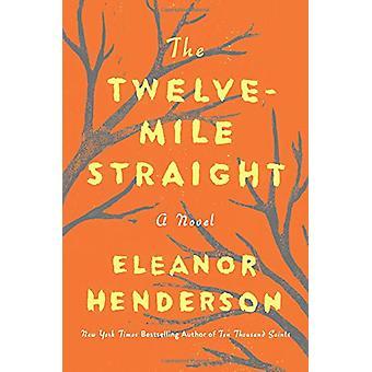 The Twelve-Mile Straight by Eleanor Henderson - 9780062422088 Book