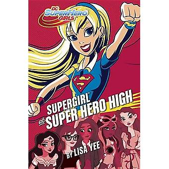 Supergirl at Super Hero High by Lisa Yee - Random House - 97811019406