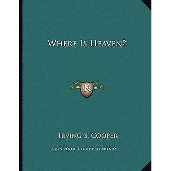 Where Is Heaven? by Irving S Cooper - 9781163013854 Book