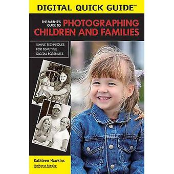 The Parent's Guide to Photographing Children and Families by Kathleen