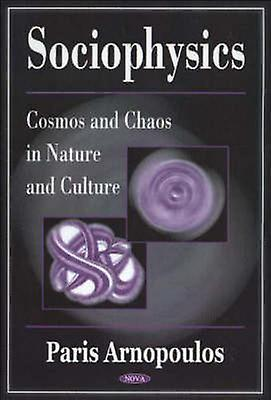 Sociophysics - Cosmos and Chaos in Nature and Culture by Paris Arnopou