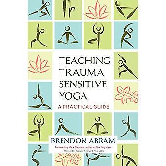 Teaching Trauma-Sensitive Yoga - A Practical Guide by Teaching Trauma-