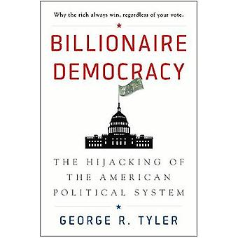 Billionaire Democracy - The Hijacking of the American Political System