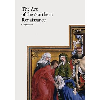 The Art of the Northern Renaissance (Paperback) by Harbison Craig