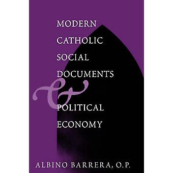 Modern Catholic Social Documents and Political Economy by Barrera & Albino