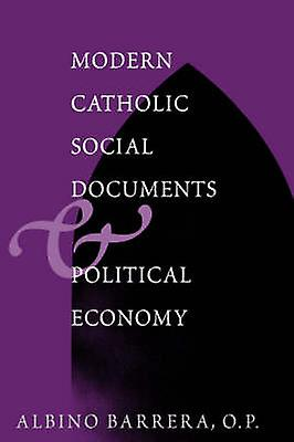 Modern Catholic Social DocuHommests and Political Economy by Albino F. Barrera