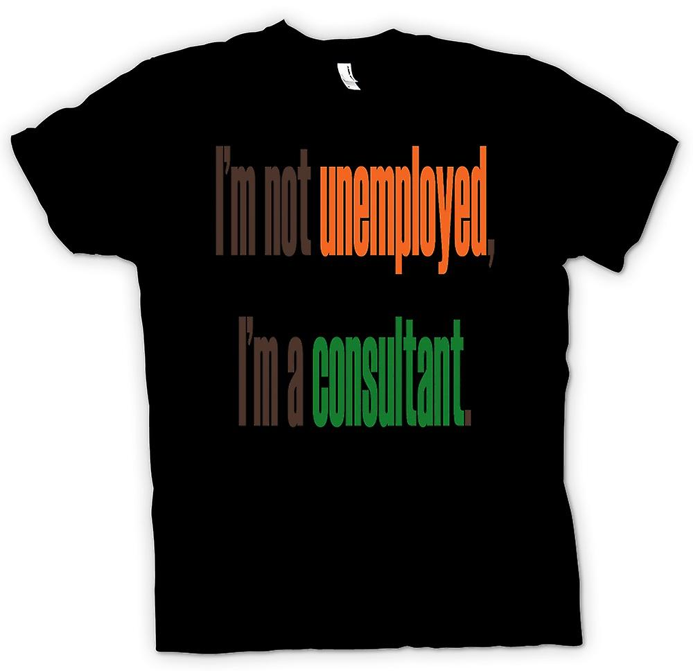 Mens T-shirt - Im Not Unemployed Im A Consultant - Quote