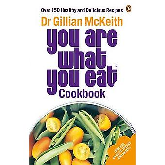 You are What You Eat Cookbook - Over 150 Healthy and Delicious Recipes