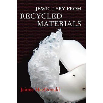 Jewellery from Recycled Materials by Jaimie MacDonald - 9780713682755