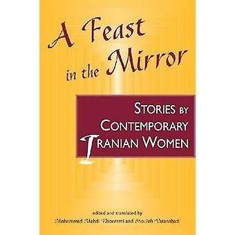 A Feast in the Mirror - Stories by Contemporary Iranian Women by Moham