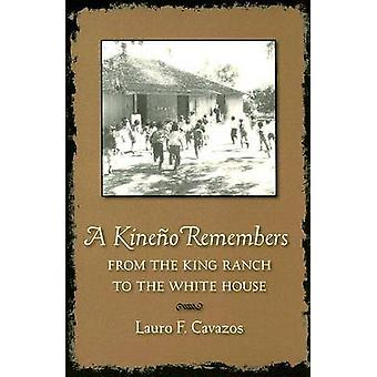 A Kineno Remembers - From the King Ranch to the White House by Lauro F