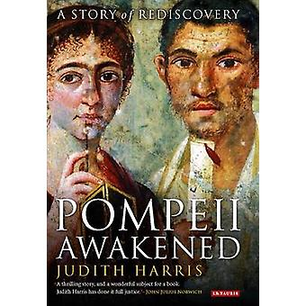 Pompeii Awakened - A Story of Rediscovery by Judith Harris - 978178076