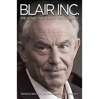 Blair Inc. - The Money - the Power - the Scandals by David Hencke - Ni