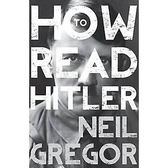 How to Read Hitler by Neil Gregor - 9781783780280 Book