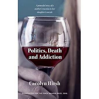 Politics - Death and Addiction by Carolyn Hirsh - 9781922175458 Book