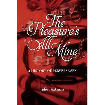 Het plezier van Mine All - een geschiedenis van Perverse Sex door Julie Peakman-