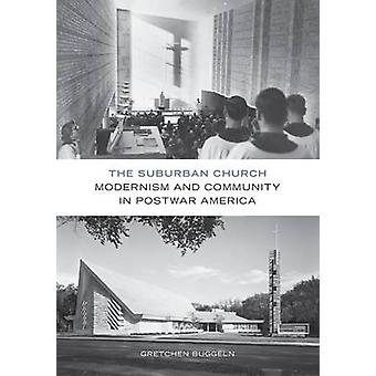 The Suburban Church - Modernism and Community in Postwar America by Gr