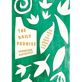 The Daily Promise - 100 Ways to Feel Happy About Your Life by Domoniqu