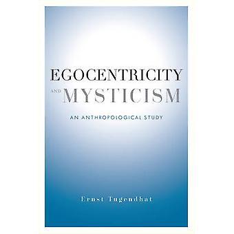 Egozentrizität und Mystik - eine anthropologische Studie von Ernst Tugend