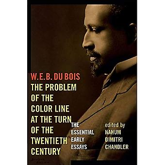 The Problem of the Color Line at the Turn of the Twentieth Century: The Essential Early Essays (American Philosophy...