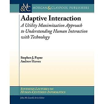 Adaptive Interaction: A Utility Maximization Approach to Understanding Human Interaction with Technology (Synthesis...