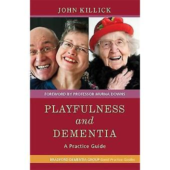 Playfulness and Dementia by John Killick & Murna Downs & Robin Lang & Sarah ZoutewelleMorris