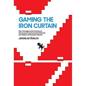 Gaming the Iron Curtain: How Teenagers and Amateurs in Communist Czechoslovakia Claimed the Medium of Computer Games (Gaming the Iron Curtain)