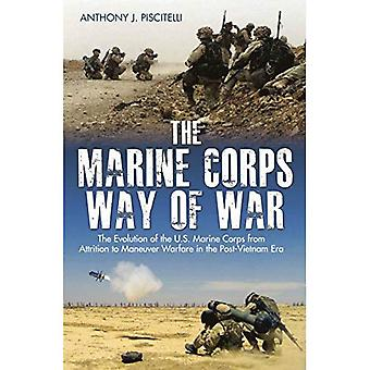 The Marine Corps Way of War: The Evolution of the U.S. Marine Corps from Attrition to Maneuver Warfare in the Post-Vietnam� Era