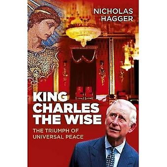 King Charles the Wise: The� Triumph of Universal Peace