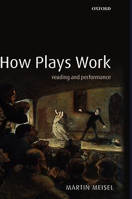 How Plays Work Reading and Perforhommece by Meisel & Martin