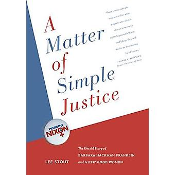 A Matter of Simple Justice The Untold Story of Barbara Hackman Franklin and a Few Good Women by Stout & Lee