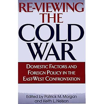 ReViewing the Cold War Domestic Factors and Foreign Policy in the EastWest Confrontation by Morgan & Patrick M.