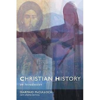 Christian History An Introduction to the Western Tradition by McCulloch & Diarmaid