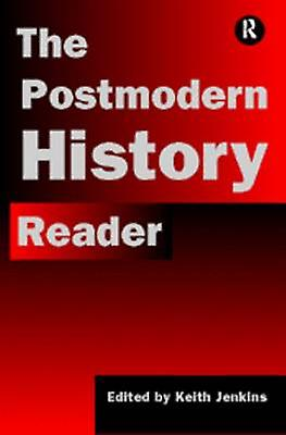 The Postmodern History Reader by Jenkins & Keith