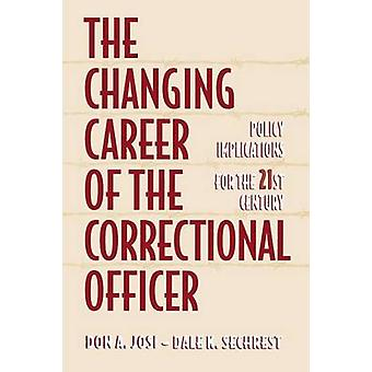 The Changing Career of the Correctional Officer Policy Implications for the 21st Century by Josi & Don A.