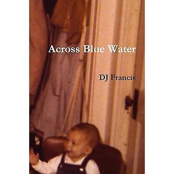 Across Blue Water by Francis & DJ