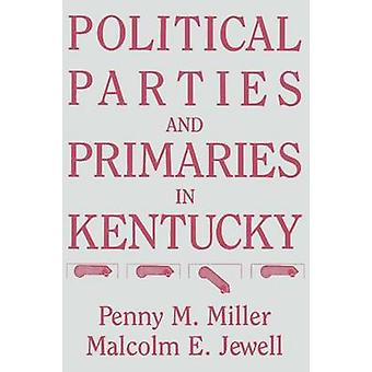 Political Parties and Primaries in Kentucky by Miller & Penny M.