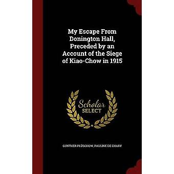 My Escape From Donington Hall Preceded by an Account of the Siege of KiaoChow in 1915 by Plschow & Gunther