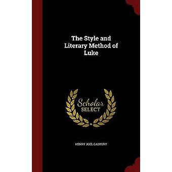 The Style and Literary Method of Luke by Cadbury & Henry Joel