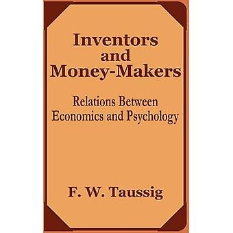Inventors and MoneyMakers Relations Between Economics and Psychology by Taussig & Frank W.