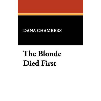 The Blonde Died First by Chambers & Dana