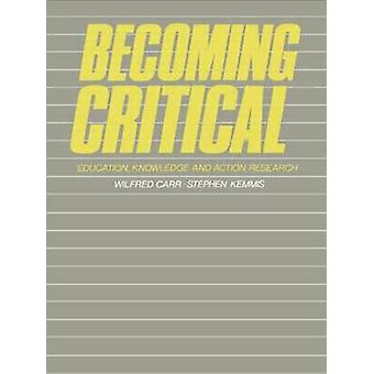 Becoming Critical Education Knowledge and Action Research by Carr & Wilfred